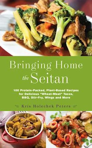 Bringing Home the Seitan af Kris Holechek Peters
