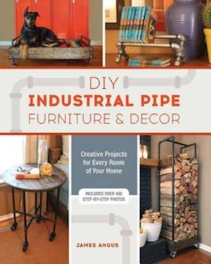DIY Industrial Pipe Furniture and Decor af James Angus