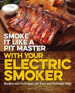 Smoke It Like a Pit Master with Your Electric Smoker af Wendy O'neal