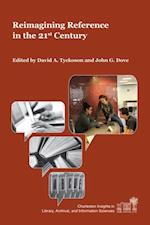 Reimagining Reference in the 21st Century (Charleston Insights in Library Archival and Information Sciences)