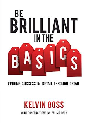 Bog, paperback Be Brilliant in the Basics af Kelvin Goss