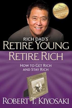 Retire Young Retire Rich af Robert T. Kiyosaki