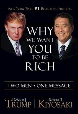 Why We Want You To Be Rich af Donald J. Trump Robert T. Kiyosaki