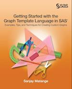 Getting Started with the Graph Template Language in SAS: Examples, Tips, and Techniques for Creating Custom Graphs