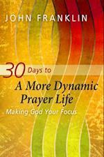 30 Days to a More Dynamic Prayer Life af John Franklin