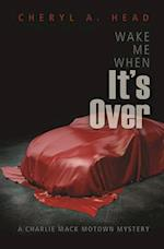 Wake Me When It's Over (Charlie Mack Motown Mystery)