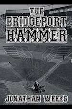 The Bridgeport Hammer af Jonathan Weeks