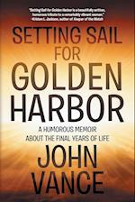Setting Sail for Golden Harbor : A Humorous Memoir About the Final Years of Life