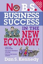 No B.S. Business Success In The New Economy (No B.s)