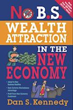 No B.S. Wealth Attraction In The New Economy (No B.s)