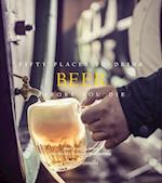 Fifty Places to Drink Beer Before You Die (Fifty Places)