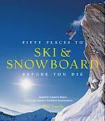 Fifty Places to Ski and Snowboard Before You Die (Fifty Places)