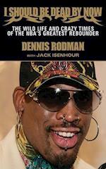 I Should Be Dead by Now af Dennis Rodman