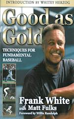 Good as Gold: Techniques for Fundamental Baseball af Frank White
