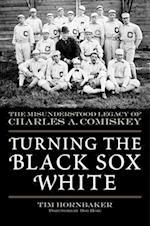 Turning the Black Sox White af Tim Hornbaker