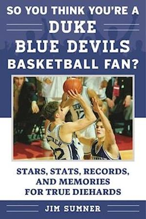 So You Think You're a Duke Blue Devils Basketball Fan?