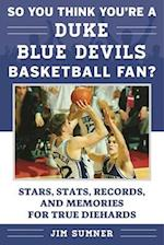 So You Think You're a Duke Blue Devils Basketball Fan? (So You Think Youre a Team Fan)