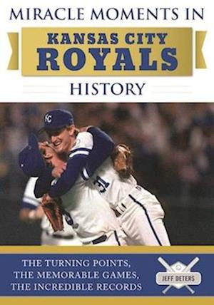 Bog, hardback Miracle Moments in Kansas City Royals History af Jeff Deters