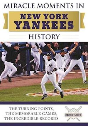 Bog, hardback Miracle Moments in New York Yankees History af David Fischer