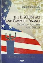 The Disclose Act and Campaign Finance (American Political, Economic, and Security Issues)