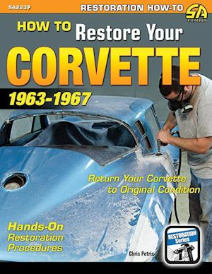 Bog, hæftet How to Restore Your Corvette: 1963-1967 af Chris Petris