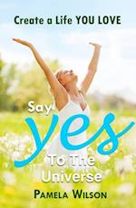 Say &quote;Yes!&quote; to the Universe