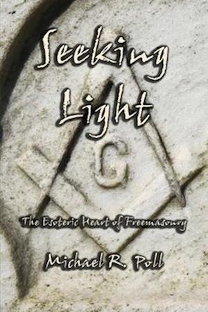 Seeking Light: The Esoteric Heart of Freemasonry