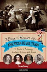 Women Heroes of the American Revolution (Women of Action)