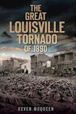 Great Louisville Tornado of 1890, The af Keven McQueen
