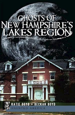 Ghosts of New Hampshire's Lakes Region af Katie Boyd, Beckah Boyd