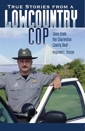 True Stories from a Lowcountry Cop af Reginald E. Sharpe