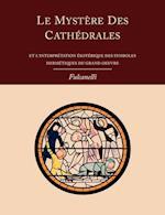 Le Mystere Des Cathedrales Et L'Interpretation Esoterique Des Symboles Hermetiques Du Grand-Oeuvre