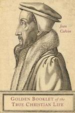 Golden Booklet of the True Christian Life af Jean Calvin