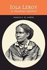 Iola Leroy, Or, Shadows Uplifted af Frances E. W. Harper