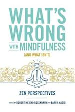 What's Wrong with Mindfulness (And What Isn't)