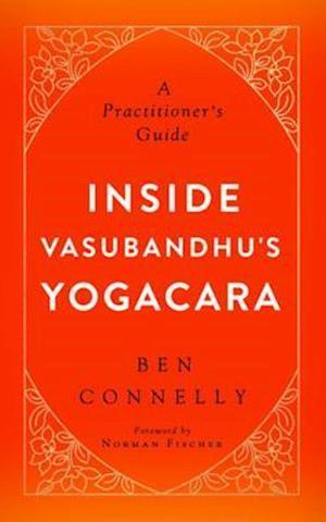 Inside Vasubandhu's Yogacara af Ben Connelly