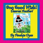 One Good Wish! Deserves Another!