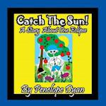 Catch The Sun! A Story About One Eclipse