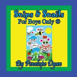 Snips & Snails --- For Boys Only ®