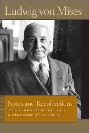 Notes and Recollections with The Historical Setting of the Austrian School of Economics af Ludwig Von Mises