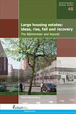 Large Housing Estates: Ideas, Rise, Fall and Recovery (Sustainable Urban Areas, nr. 48)