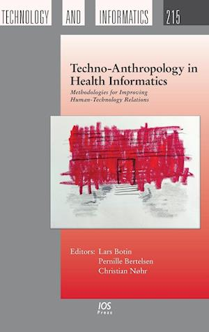 Bog, hardback Techno-Anthropology in Health Informatics: Methodologies for Improving Human-Technology Relations