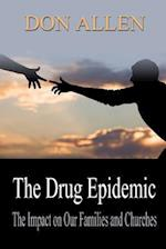 The Drug Epidemic and the Impact on our Families and Churches!: There is a Roaring Lion in the House!