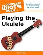 The Complete Idiot's Guide to Playing the Ukulele (Idiots Guides)