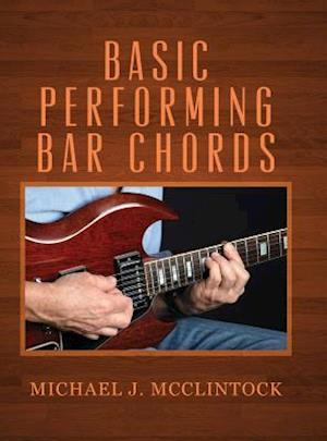 Bog, hardback Basic Performing Bar Chords af Michael J. McClintock