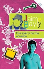 Fue ayer y no me acuerdo / Was that Yesterday? af Jaime Bayly
