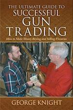 The Ultimate Guide to Successful Gun Trading