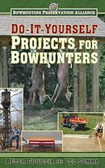 Do-it-Yourself Projects for Bowhunters (Bowhunting Preservation Alliance)