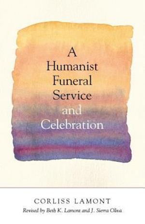 Bog, paperback A Humanist Funeral Service and Celebration af Corliss Lamont, Beth Lamont, J Sierra Oliva