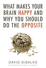 What Makes Your Brain Happy and Why You Should Do the Opposite af David Disalvo